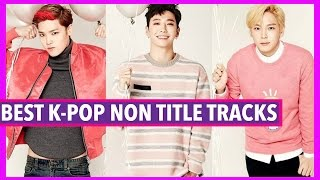 BEST K-POP NON-TITLE TRACKS
