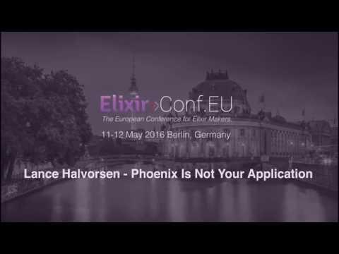 Lance Halvorsen - Phoenix Is Not Your Application (ElixirConfEU 2016)