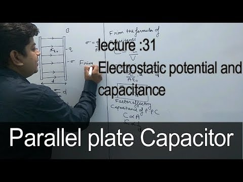 Parallel plate capacitor(Electrostatic Capacitance Lec:31)