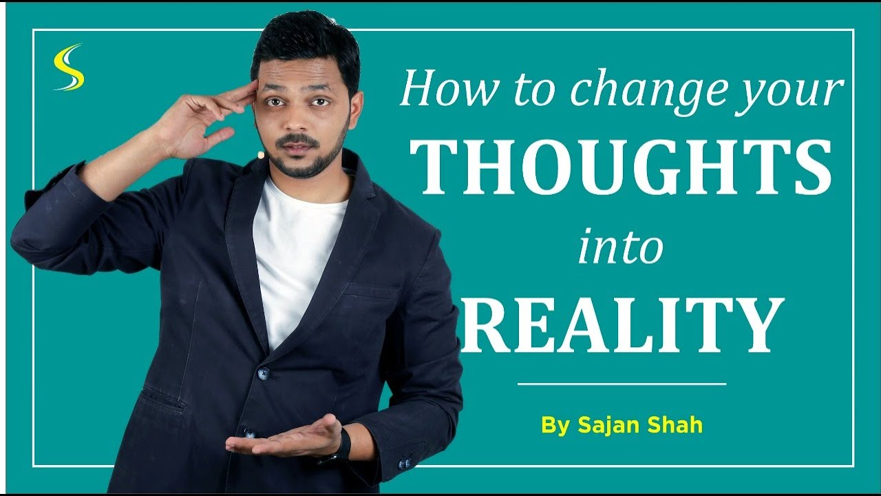 FULL VIDEO   How to change your THOUGHTS into REALITY   Hindi Video  Motivation   Sajan Shah  