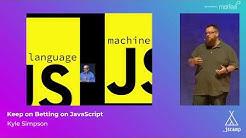 Keep Betting on JavaScript by Kyle Simpson · JSCamp Barcelona 2018