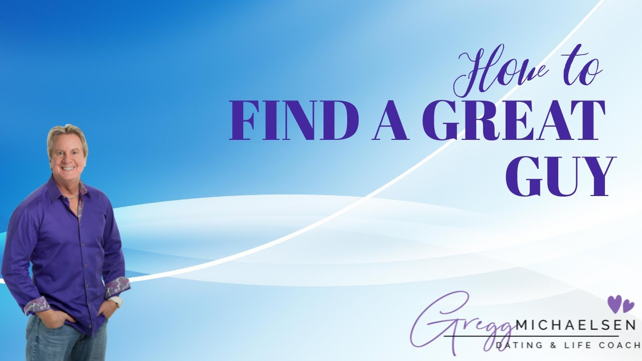 How To Find A Great Guy - YouTube