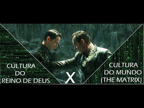 Cultura do Mundo (The Matrix) X Cultura do Reino de Deus