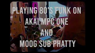 PLAYING 80's FUNK ON AKAI MPC ONE AND MOOG SUB PHATTY