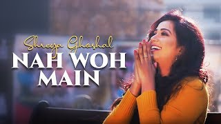 Nah Woh Main (Shreya Ghoshal) Mp3 Song Download