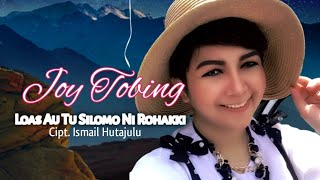 Joy Tobing - LOAS AU TU SILOMO NI ROHAKKI (Official Music Video)