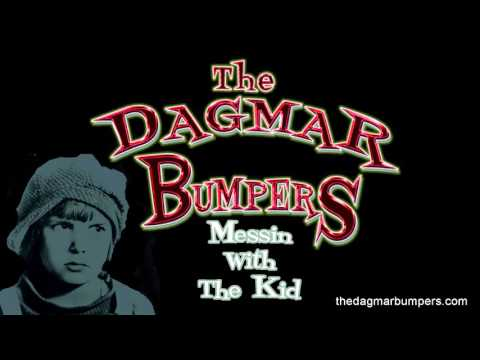Messin With The Kid - The Dagmar Bumpers