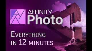 Affinity Photo - Tutorial for Beginners in 12 MINUTES!  [ 2020 version ]
