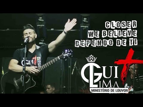 Closer/We Believe/Dependo de ti-Bethel Music/Newsboys/Paulo César Baruk-Cover-Ministério Gui Lima