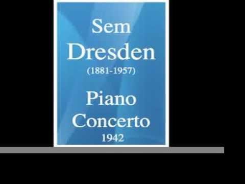 Sem Dresden (1881-1957) : Piano Concerto (1942)