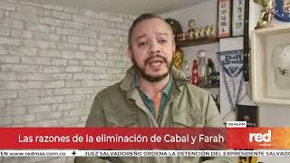 Red+ | Las razones de la eliminación de Cabal y Farah