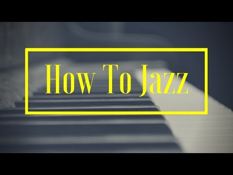 How To Jazz