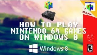 How To Play N64 Games On Your PC/ Windows 8 Very Easy