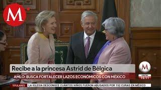 AMLO recibe a la princesa Astrid de Bélgica