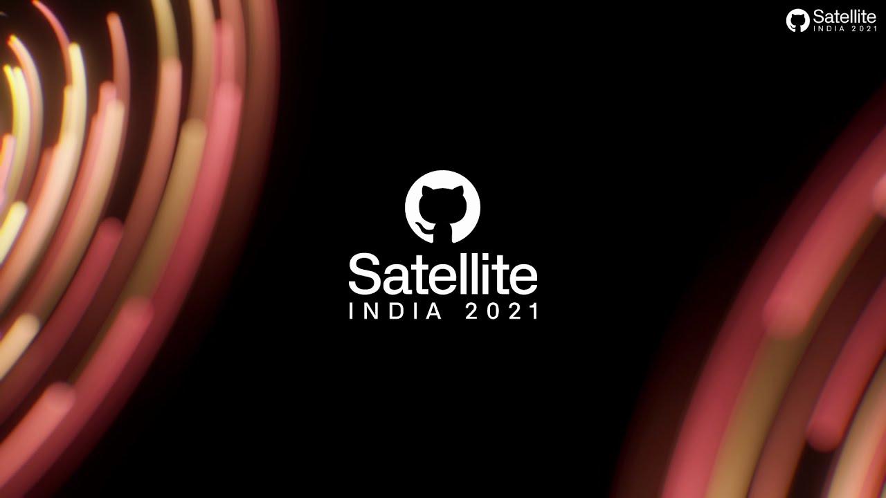 GitHub Satellite India 2021 - Open Source Day 1