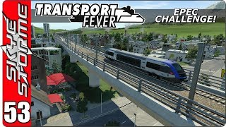 Transport Fever EPEC Challenge Ep 53 - New Train and Locomotive Mods!