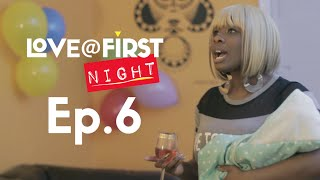 Love@FirstNight - Eps 6 - Where The Henny At?