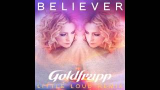 Believer (Little Loud Remix) - Goldfrapp
