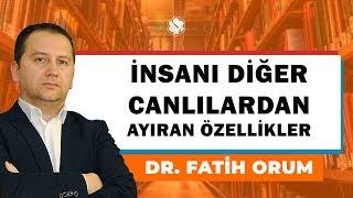 İnsanı Diğer Canlılardan Ayıran Özellikler / Dr. Fatih Orum