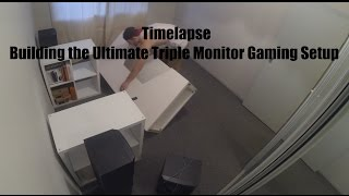 Timelapse - Building The Ultimate Triple Monitor Setup 2015
