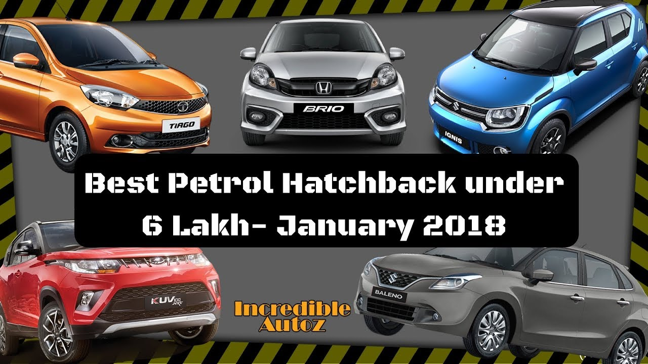 Top 5 Petrol Cars Under 6 Lakhs In India 2018 Incredible Autoz