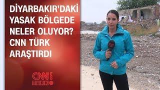 Diyarbakır'daki yasak bölgede neler oluyor? CNN TÜRK araştırdı