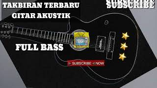 Takbiran Versi Gitar Akustik Full Bass Terbaru Edisi Lebaran Idul Fitri Idul Adha 2019 1440 H