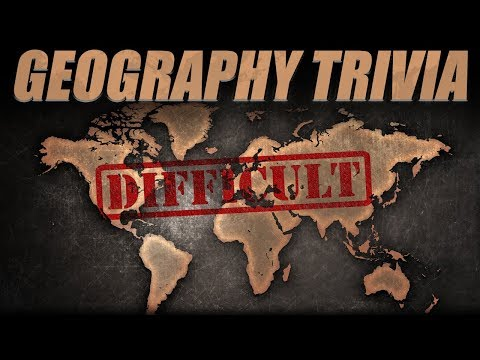 Geography Trivia (DIFFICULT)
