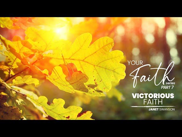 Victorious Faith (Your Faith 7) Janet Swanson - Oct 3, 2021 (2nd service)