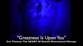 Eric Thomas- Greatness Is Upon You