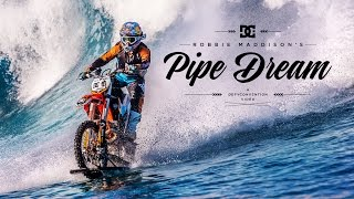 DC SHOES: ROBBIE MADDISON'S 'PIPE DREAM'