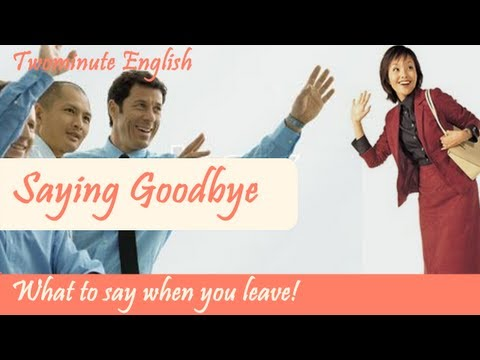 Saying Goodbye In English -- What To Say When You Leave -- Speaking English