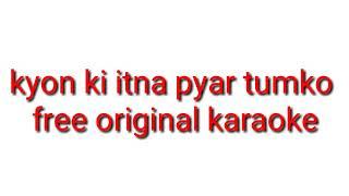 Kyon ki itna pyar tumko free original karaoke