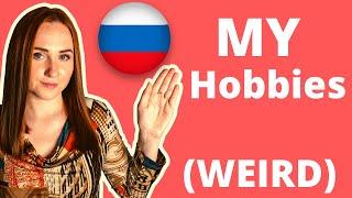 Russian speaking – MY HOBBIES (weird)