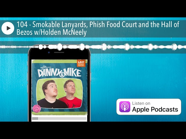 104 - Smokable Lanyards, Phish Food Court and the Hall of Bezos w/Holden McNeely