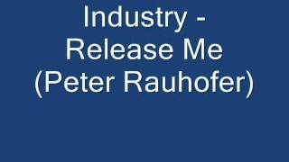 Industry- Release Me (Peter Rauhofer)