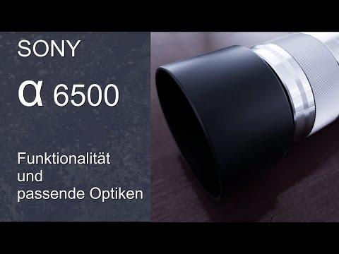 Alpha 6500 Funktionen und passende Objektive