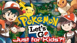 POKEMON Let's GO Just for Kids?!