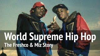 World Supreme Hip Hop - The Freshco & Miz Story (Full)