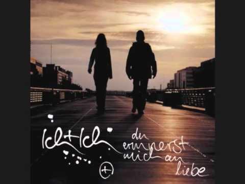 ich + ich - Du erinnerst mich an Liebe