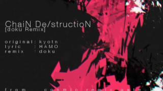 【初音ミク】 ChaiN De/structioN (doku Remix) 【Remix】