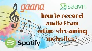 How to download audio from online music streaming sites like spotify and gaana?
