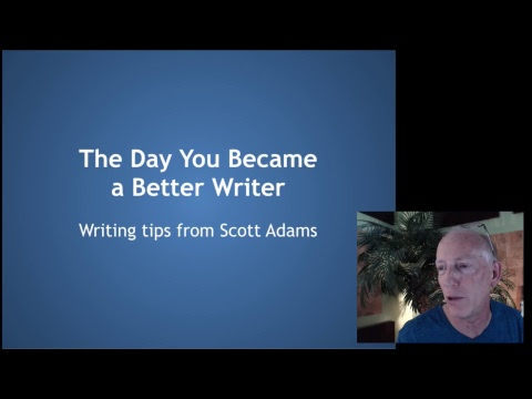 The Day You Became a Better Writer -- Writing Tips from Dilbert Creator Scott Adams