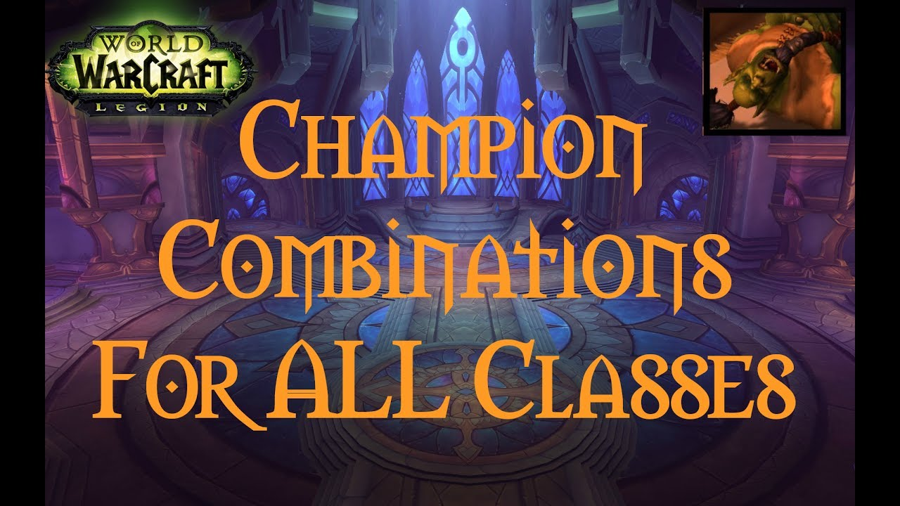 Updated For Legion 7 3 5 All 12 Classes Order Hall Champions Optimization Youtube