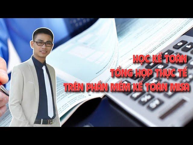 Học kế toán tổng hợp thực tế trên phần mềm kế toán MISA