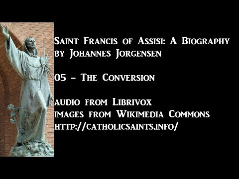 Saint Francis of Assisi: A Biography: 05 - The Conversion