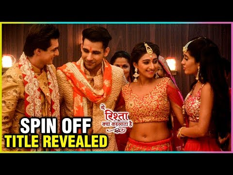 Yeh Rishta Kya Kehlata Hai Spin Off Title REVEALED!