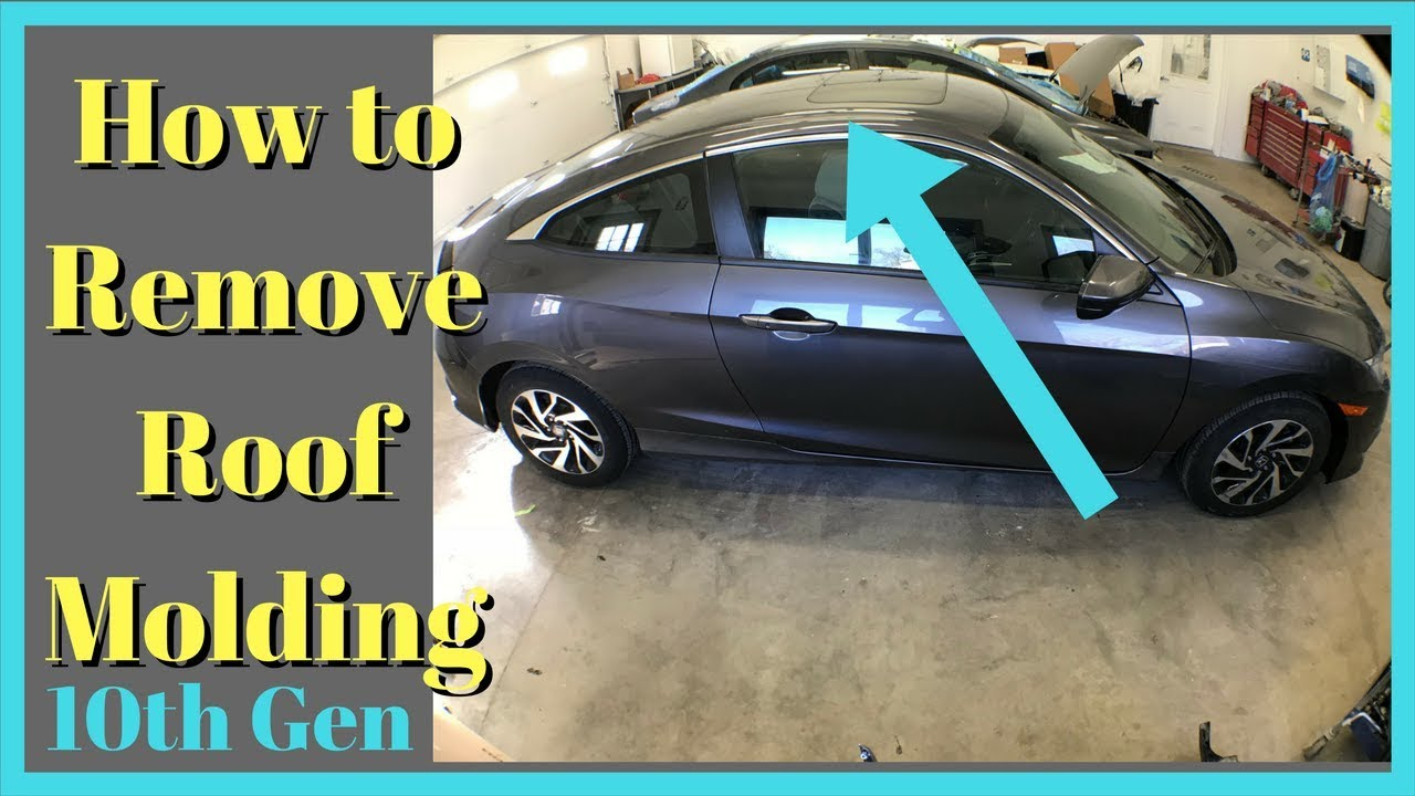 2016 2017 2018 Honda Civic Roof Molding Removal How To Remove Quarter Rail Trim Take Off Youtube