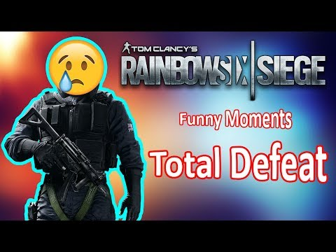 Rainbow Six Siege Funny Moments | Total Defeat
