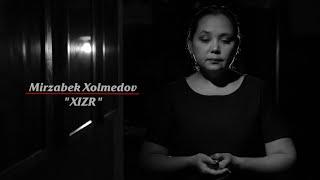 Mirzabek Xolmedov - Xizr (anons) | Мирзабек Холмедов - Хизр (анонс)